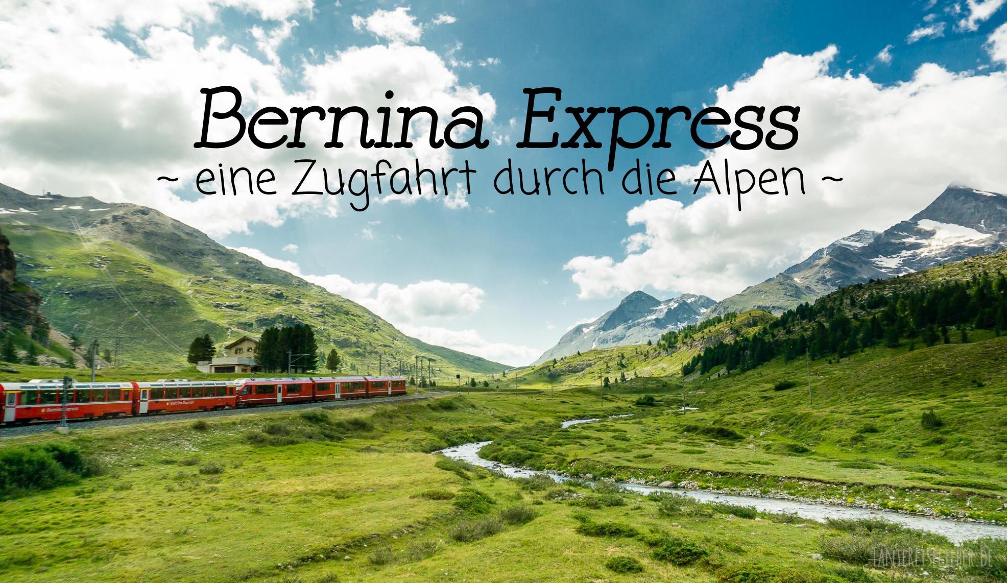 Panoramabahn in der Schweiz: Mit dem Bernina Express von Chur nach Tirano und zurück