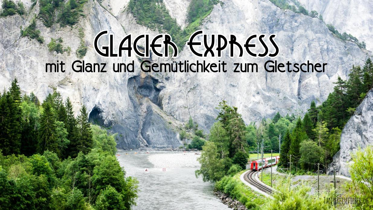 Reisebericht: Panoramabahn in der Schweiz – mit dem Glacier Express von Zermatt nach Chur